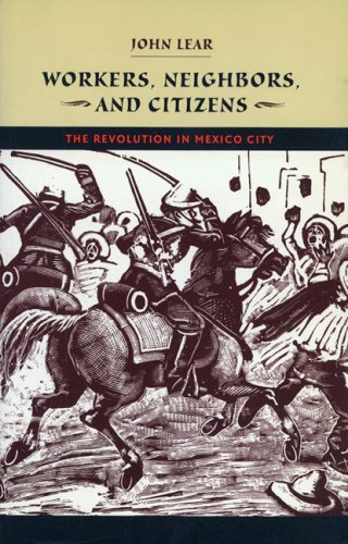 9780803229365: Workers, Neighbors, and Citizens: The Revolution in Mexico City