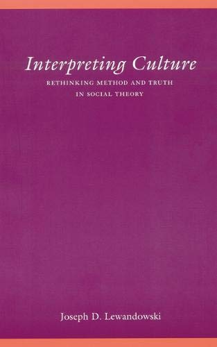 Interpreting culture : rethinking method and truth in social theory.: Lewandowski, Joseph D.