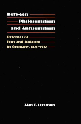 Between Philosemitism and Antisemitism: Defenses of Jews and: LEVENSON, ALAN T.