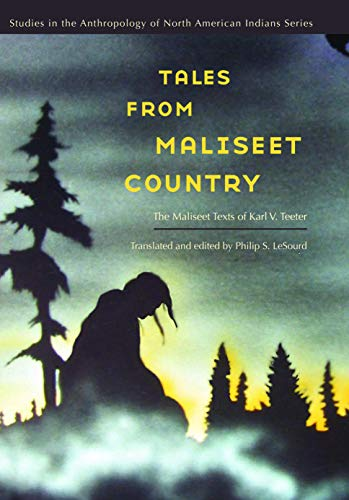 Tales from Maliseet Country: The Maliseet Texts of Karl V. Teeter (Studies in the Anthropology of...