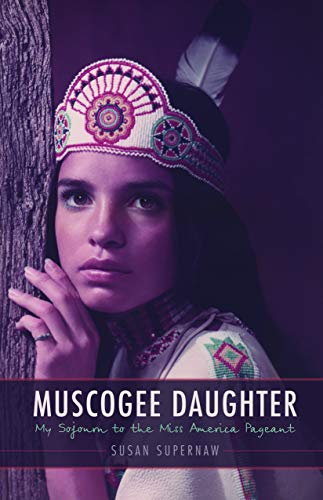 Muscogee Daughter: My Sojourn to the Miss: Susan Supernaw