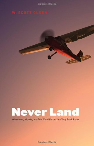 9780803230040: Never Land: Adventures, Wonder, and One World Record in a Very Small Plane