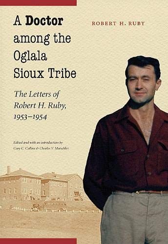 9780803230064: A Doctor among the Oglala Sioux Tribe: The Letters of Robert H. Ruby, 1953-1954