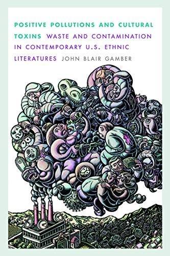 9780803230460: Positive Pollutions and Cultural Toxins: Waste and Contamination in Contemporary U.S. Ethnic Literatures (Postwestern Horizons)
