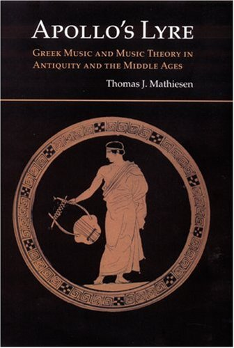 9780803230798: Apollo's Lyre: Greek Music and Music Theory in Antiquity and the Middle Ages (Publications of the Center for the History of Music Theory and Literature)
