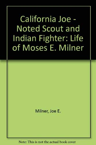 California Joe: Noted Scout and Indian Fighter: Milner, Joe E.; Forrest, Earle R.