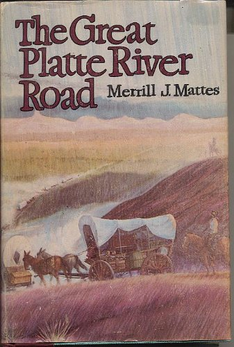 9780803231245: The Great Platte River Road: The Covered Wagon Mainline via Fort Kearny to Fort Laramie