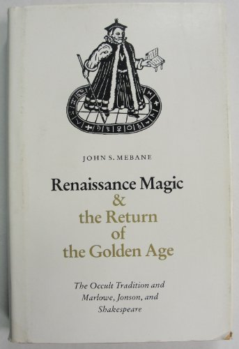 9780803231337: Renaissance Magic and the Return of the Golden Age: The Occult Tradition and Marlowe, Jonson, and Shakespeare