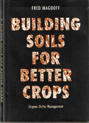 9780803231603: Building Soils for Better Crops: Organic Matter Management (Our Sustainable Future)