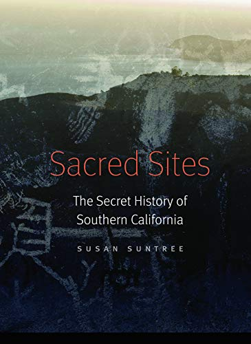 Sacred Sites: The Secret History of Southern California (Hardcover): Susan Suntree