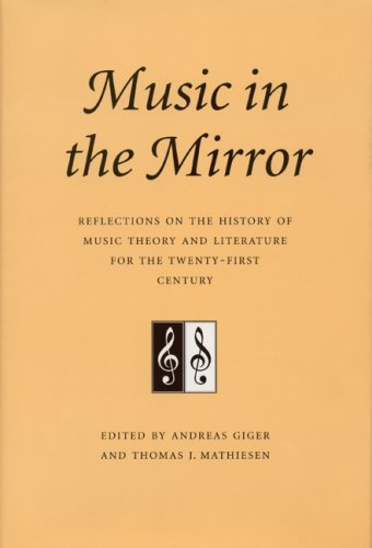 9780803232198: Music in the Mirror: Reflections on the History of Music Theory and Literature for the Twenty-first Century: 3 (Publications of the Center for the History of Music Theory and Literature)