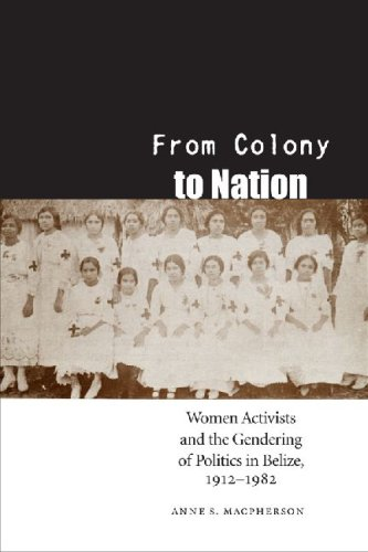 9780803232426: From Colony to Nation: Women Activists and the Gendering of Politics in Belize, 1912-1982 (Engendering Latin America)