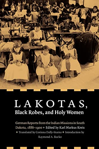 Lakotas, Black Robes, and Holy Women: German Reports from the Indian Missions in South Dakota, 1886...