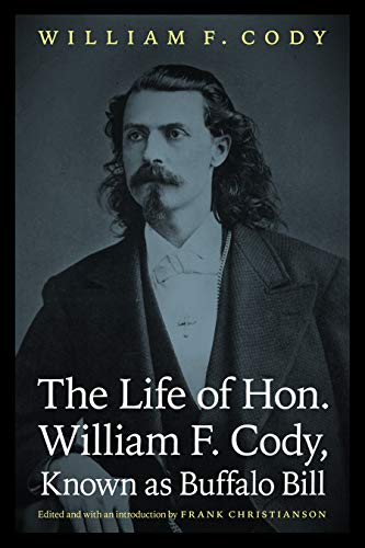 9780803232914: The Life of Hon. William F. Cody, Known as Buffalo Bill (The Papers of William F.