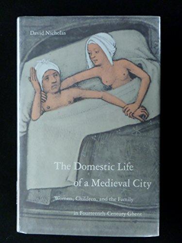 Domestic Life of a Mediaeval City: Women,: Nicholas, D.