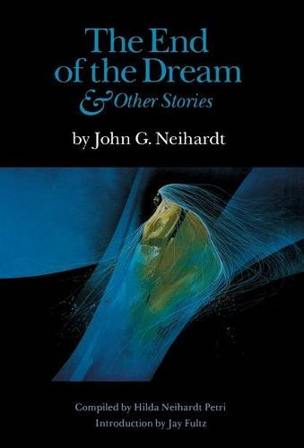 The End of the Dream & Other: Neihardt, John G.