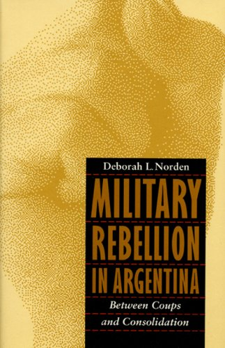9780803233393: Military Rebellion in Argentina: Between Coups and Consolidation