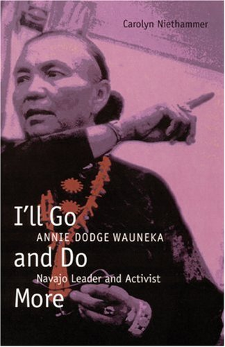 9780803233454: I'll Go and Do More: Annie Dodge Wauneka, Navajo Leader and Activist (American Indian Lives)