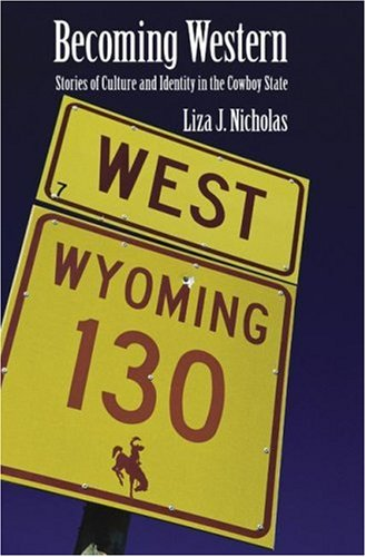 9780803233508: Becoming Western: Stories of Culture and Identity in the Cowboy State