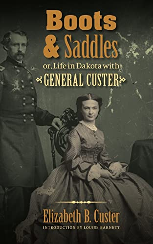 Boots and Saddles or, Life in Dakota: Custer, Elizabeth B.