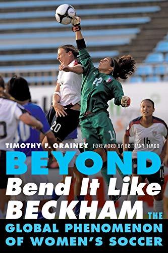 9780803234703: Beyond Bend It Like Beckham: The Global Phenomenon of Women's Soccer