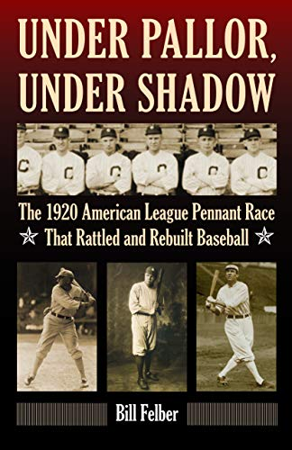 Under Pallor, Under Shadow: The 1920 American League Pennant Race That Rattled and Rebuilt Baseball...