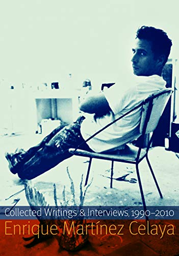 9780803234741: Enrique Martínez Celaya: Collected Writings and Interviews, 1990-2010