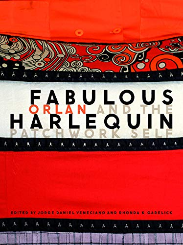 Fabulous Harlequin: ORLAN and the Patchwork Self: Editor-Jorge Daniel Veneciano;