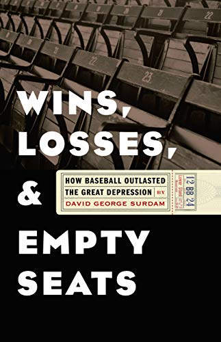 Wins, Losses, and Empty Seats: How Baseball Outlasted the Great Depression (Hardcover): David ...