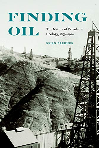 9780803234864: Finding Oil: The Nature of Petroleum Geology, 1859-1920