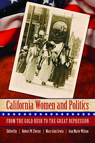 9780803235038: California Women and Politics: From the Gold Rush to the Great Depression