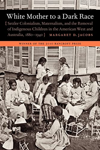 9780803235168: White Mother to a Dark Race: Settler Colonialism, Maternalism, and the Removal of Indigenous Children in the American West and Australia, 1880-1940
