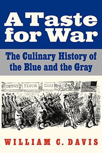 A Taste for War: The Culinary History of the Blue and the Gray (9780803235229) by Davis, William C.