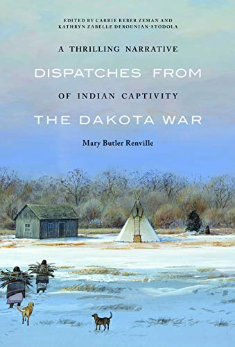 A Thrilling Narrative of Indian Captivity: Dispatches from the Dakota War: Renville, Mary Butler