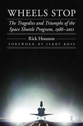 9780803235342: Wheels Stop: The Tragedies and Triumphs of the Space Shuttle Program, 1986-2011