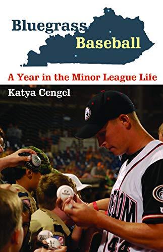Bluegrass Baseball: A Year in the Minor: Cengel, Katya