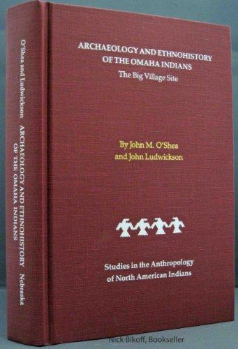 Archaeology and Ethnohistory of the Omaha Indians,: O'Shea, John M.
