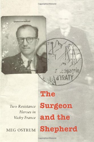 The Surgeon and the Shepherd: Two Resistance Heroes in Vichy France: Ostrum, Meg