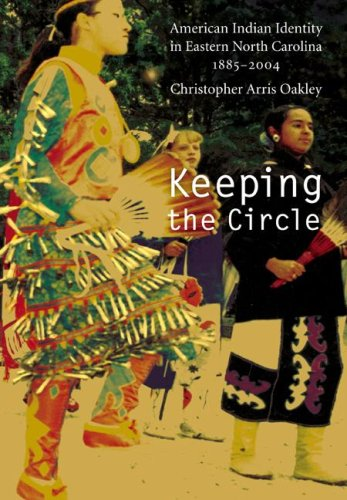 Keeping the Circle: American Indian Identity in Eastern North Carolina, 1885-2004 (Indians of the ...