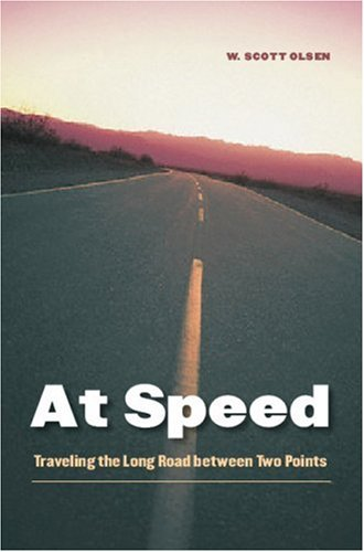 At Speed: Traveling the Long Road between Two Points: Olsen, W. Scott