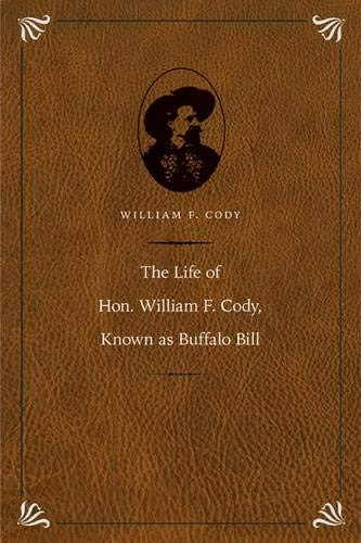 9780803236196: The Life of Hon. William F. Cody, Known as Buffalo Bill (Papers of William F. Buffalo Bill Cody)