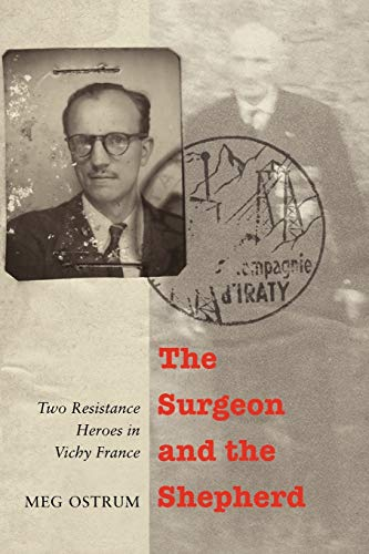 9780803236417: The Surgeon and the Shepherd: Two Resistance Heroes in Vichy France