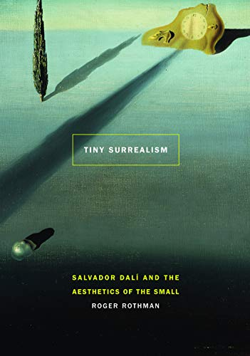 9780803236493: Tiny Surrealism: Salvador Dalí and the Aesthetics of the Small