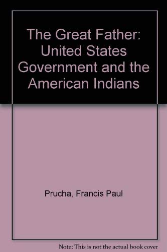 9780803236752: The Great Father: The United States Government and the American Indians (Abridged Edition)