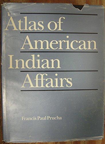 Atlas of American Indian Affairs: Prucha, Francis Paul