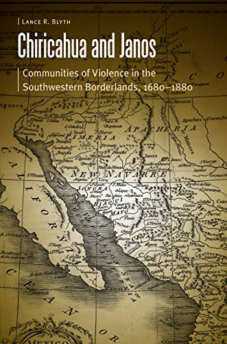 Chiricahua and Janos: Communities of Violence in the Southwestern Borderlands, 1680-1880 (Hardcover...