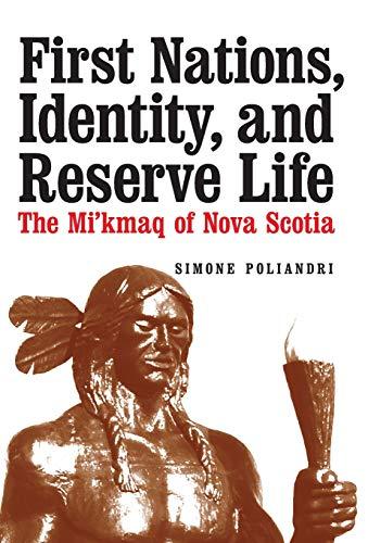 First Nations, Identity, and Reserve Life: The Mi'kmaq of Nova Scotia: Poliandri, Simone