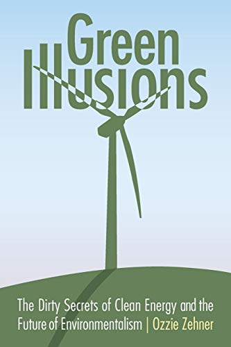 9780803237759: Green Illusions: The Dirty Secrets of Clean Energy and the Future of Environmentalism