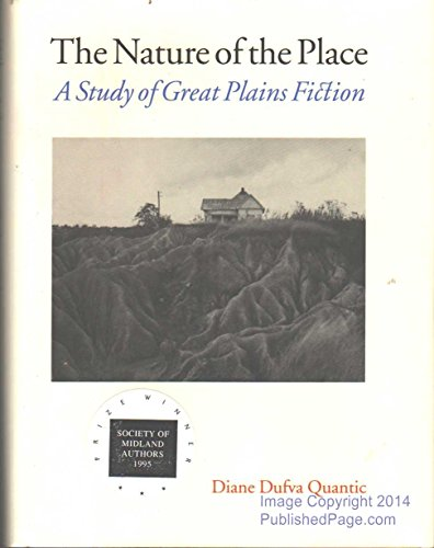 The Nature of the Place A Study of Great Plains Fiction: Quantic Diane Dufva