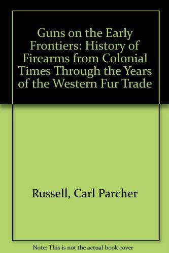 9780803238572: Guns on the Early Frontiers: A History of Firearms from Colonial Times through the Years of the Western Fur Trade